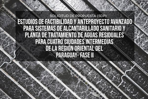 Estudios de factibilidad y anteproyecto avanzado para alcantarillado sanitario y planta de tratamiento en Paraguay- Fase II